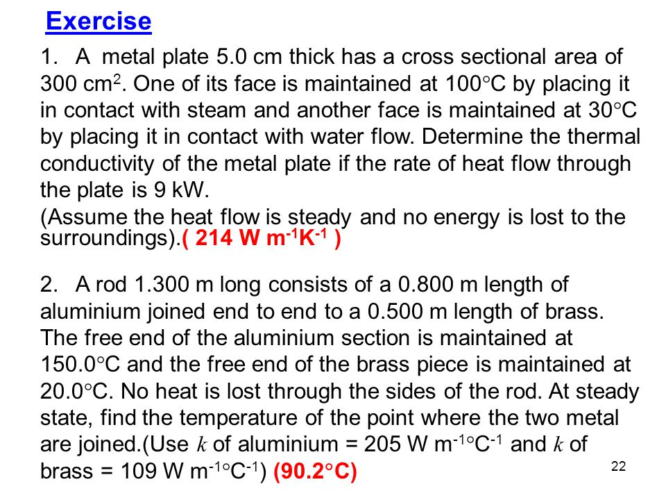 22 Exercise 1.A metal plate 5.0 cm thick has a cross sectional area of 300 cm 2.
