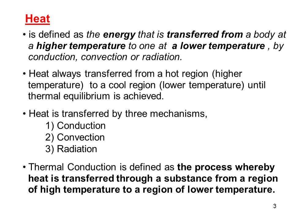 3 Heat always transferred from a hot region (higher temperature) to a cool region (lower temperature) until thermal equilibrium is achieved.