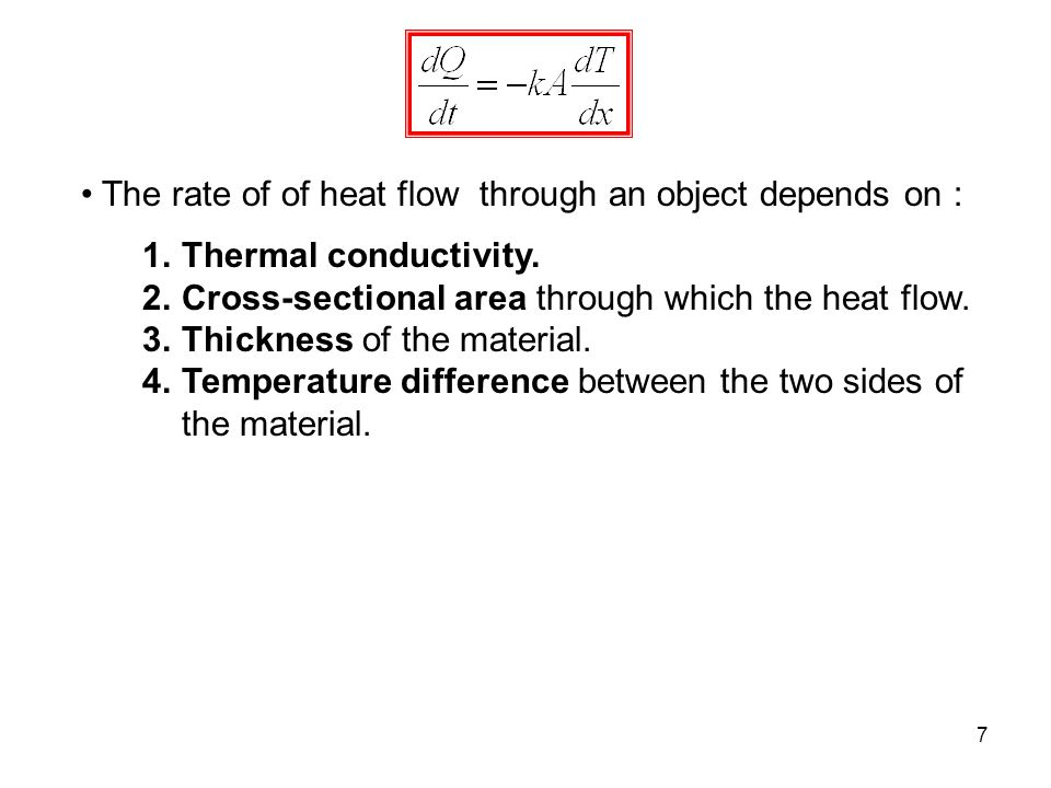 7 The rate of of heat flow through an object depends on : 1.Thermal conductivity.
