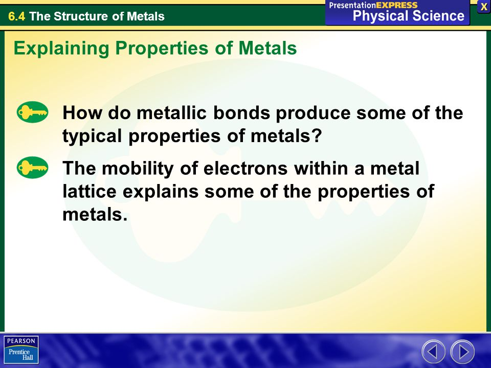 6.4 The Structure of Metals The mobility of electrons within metals affects the properties of metals.