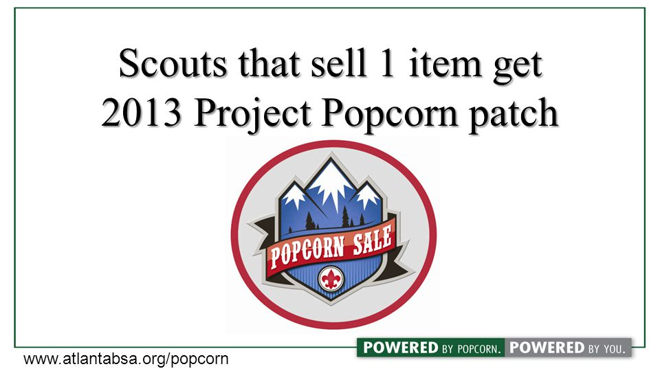 Scouts that sell 1 item get 2013 Project Popcorn patch www.atlantabsa.org/popcorn