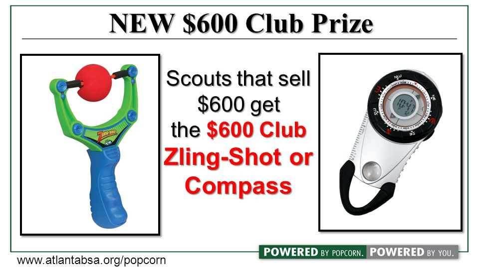 NEW $600 Club Prize Scouts that sell $600 get the $600 Club Zling-Shot or Compass www.atlantabsa.org/popcorn