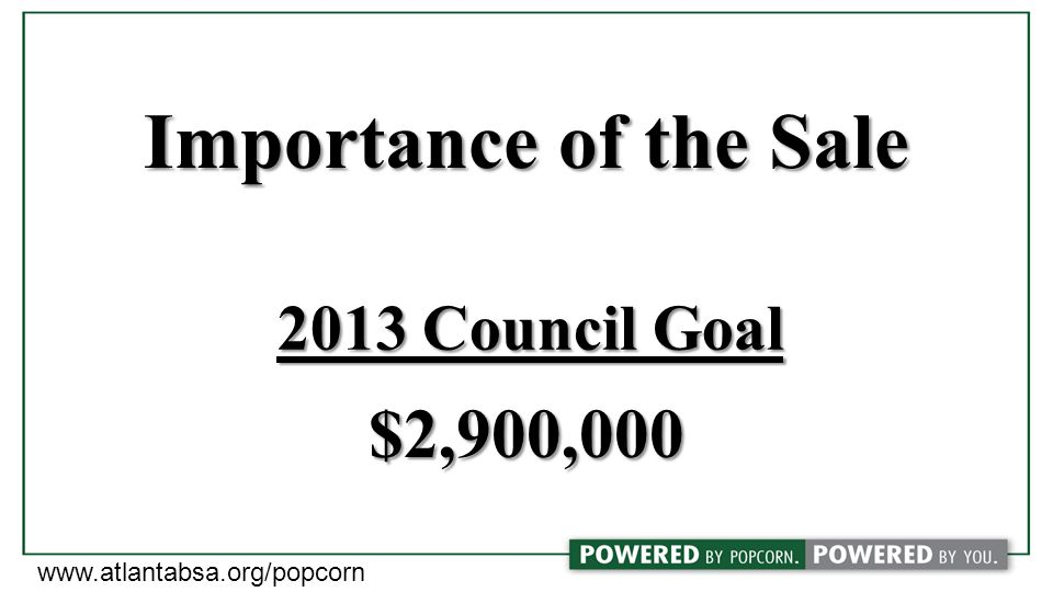 2013 Council Goal $2,900,000 www.atlantabsa.org/popcorn Importance of the Sale