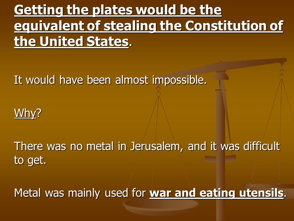 Getting the plates would be the equivalent of stealing the Constitution of the United States. It would have been almost impossible. Why? There was no