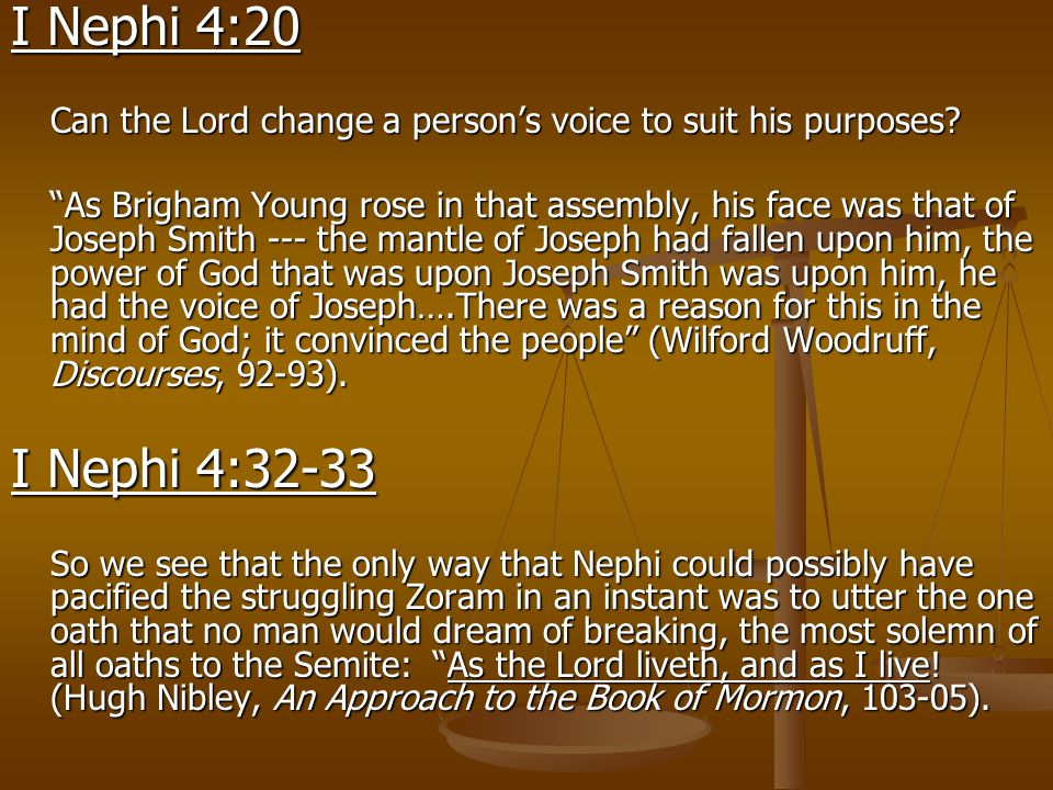 "I Nephi 4:20 Can the Lord change a person's voice to suit his purposes? ""As Brigham Young rose in that assembly, his face was that of Joseph Smith ---"