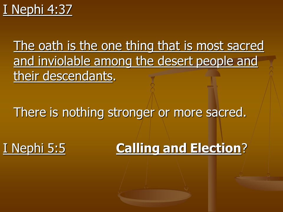 I Nephi 4:37 The oath is the one thing that is most sacred and inviolable among the desert people and their descendants. There is nothing stronger or