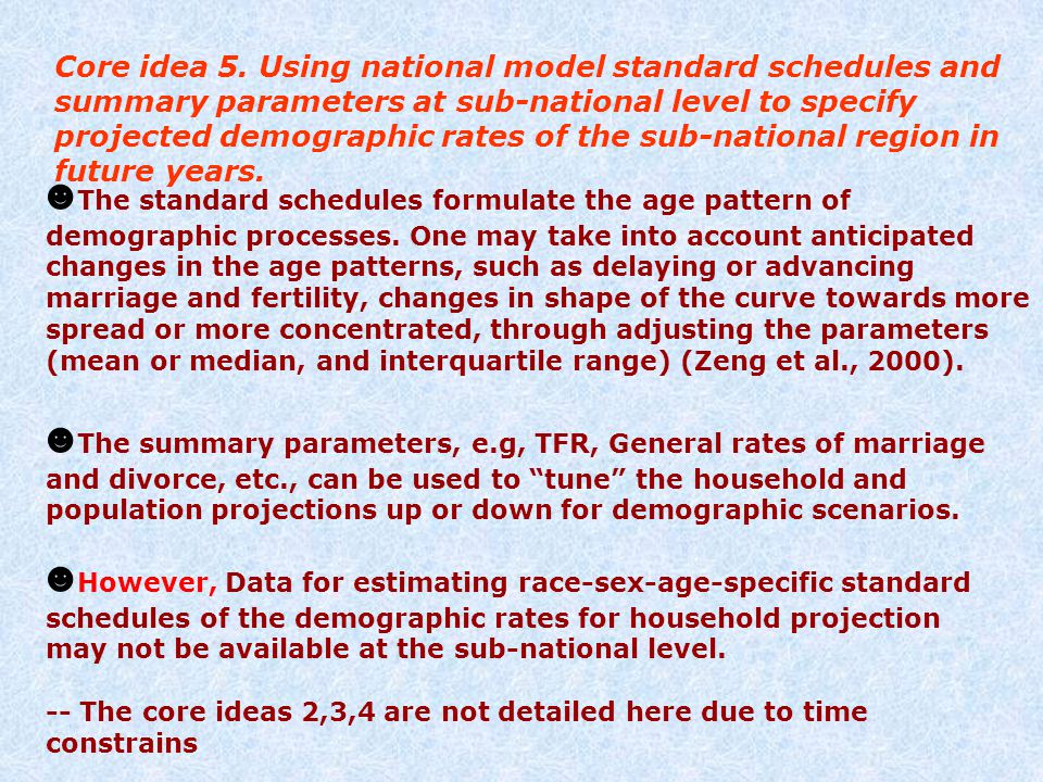 ☻ The standard schedules formulate the age pattern of demographic processes. One may take into account anticipated changes in the age patterns, such a