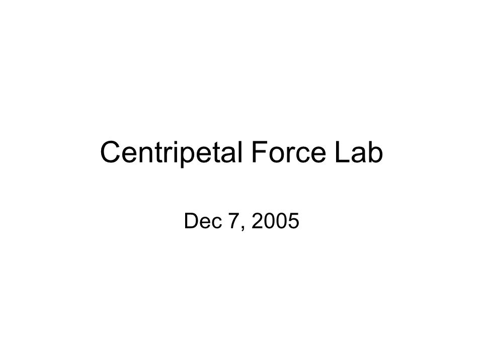 The purpose of this lab is to attempt to measure the centripetal force acting on a small object that is moving in uniform circular motion.