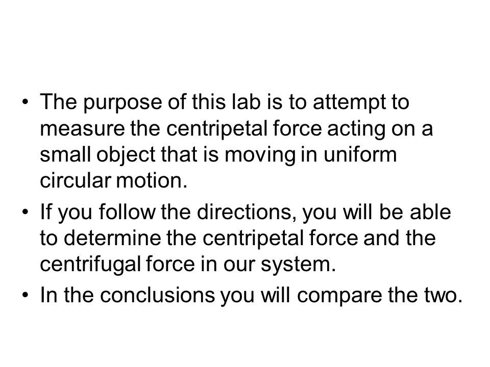 Procedure The equation for centripetal force is: We know the mass of the stopper, its linear speed, and the radius of the circle it is moving in.