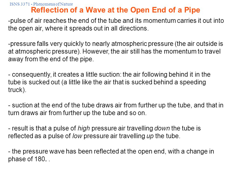 ISNS 3371 - Phenomena of Nature -pulse of air reaches the end of the tube and its momentum carries it out into the open air, where it spreads out in all directions.