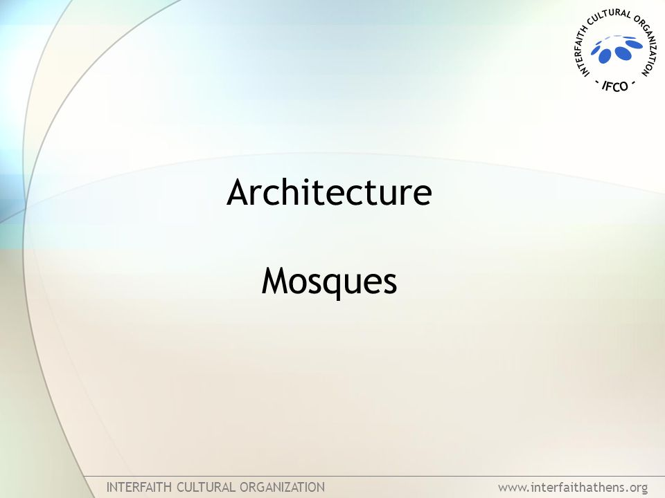 INTERFAITH CULTURAL ORGANIZATION www.interfaithathens.org Architecture Mosques