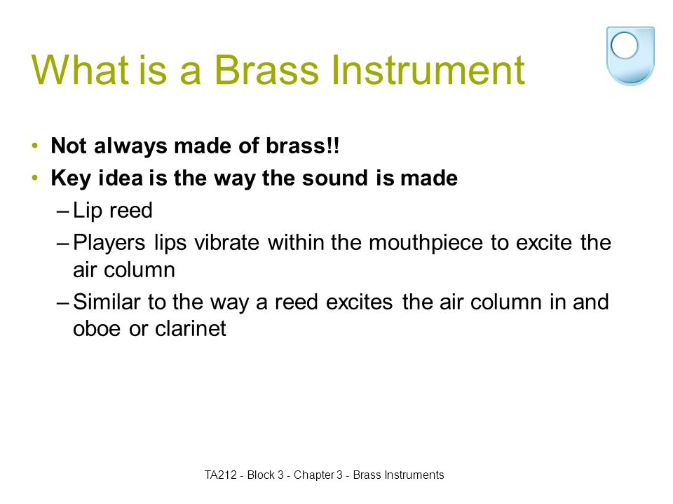 What is a Brass Instrument Not always made of brass!.