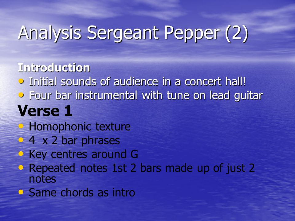 Analysis Sergeant Pepper (2) Introduction Initial sounds of audience in a concert hall! Initial sounds of audience in a concert hall! Four bar instrum
