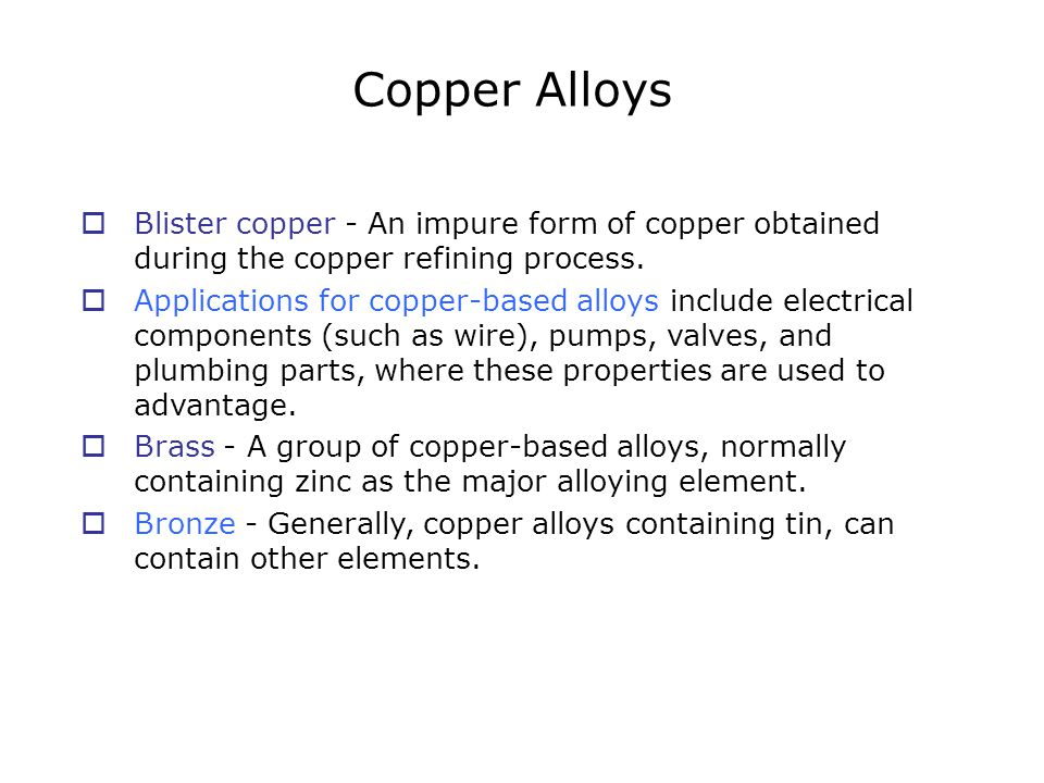  Blister copper - An impure form of copper obtained during the copper refining process.  Applications for copper-based alloys include electrical com
