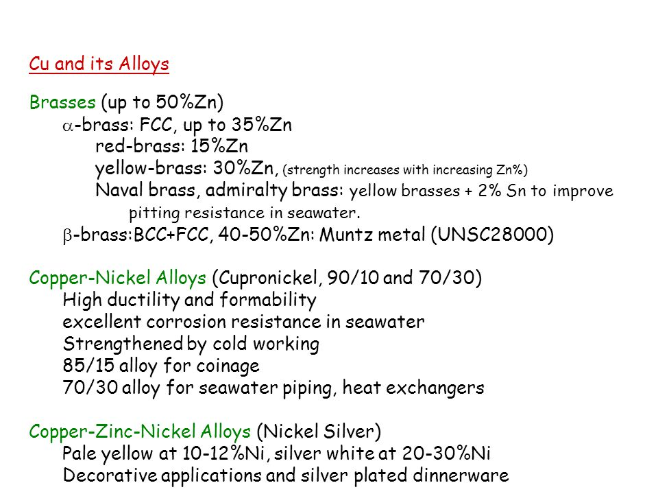 Cu and its Alloys Brasses (up to 50%Zn)  -brass: FCC, up to 35%Zn red-brass: 15%Zn yellow-brass: 30%Zn, (strength increases with increasing Zn%) Nava