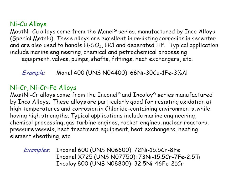 Ni-Cu Alloys MostNi-Cu alloys come from the Monel  series, manufactured by Inco Alloys (Special Metals).