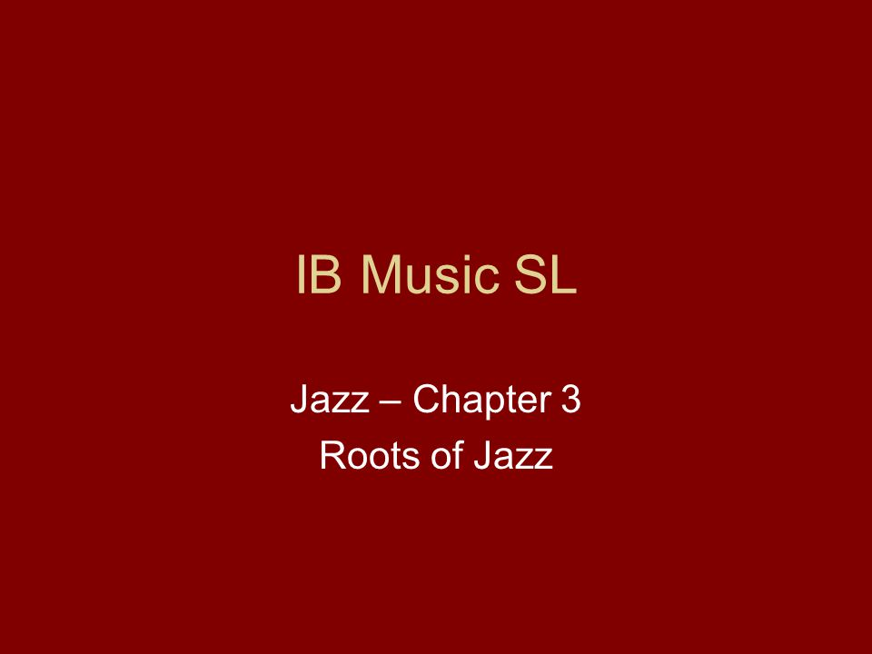 IB Music SL Jazz – Chapter 3 Roots of Jazz