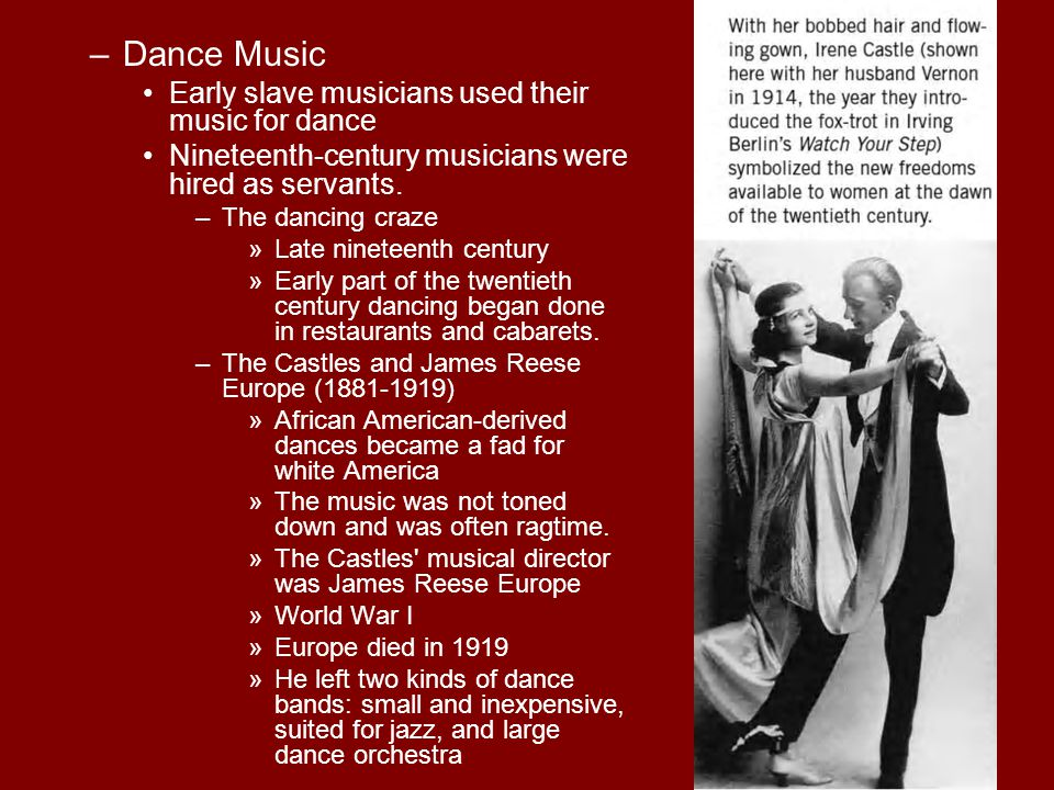–Dance Music Early slave musicians used their music for dance Nineteenth-century musicians were hired as servants. –The dancing craze »Late nineteenth