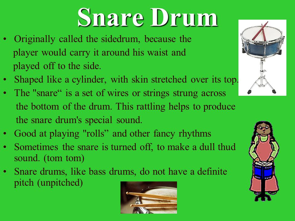 Bass Drum Largest drum in the percussion family Play a low sound It can sound loud and thundering, and sometimes quiet and almost invisible.