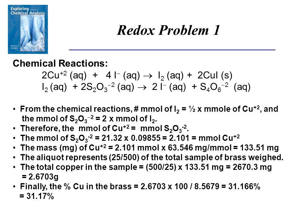 ______________________________________ Redox Problem 1 Chemical Reactions: 2Cu +2 (aq) + 4 I  (aq)  I 2 (aq) + 2CuI (s) I 2 (aq) + 2S 2 O 3  2 (aq)