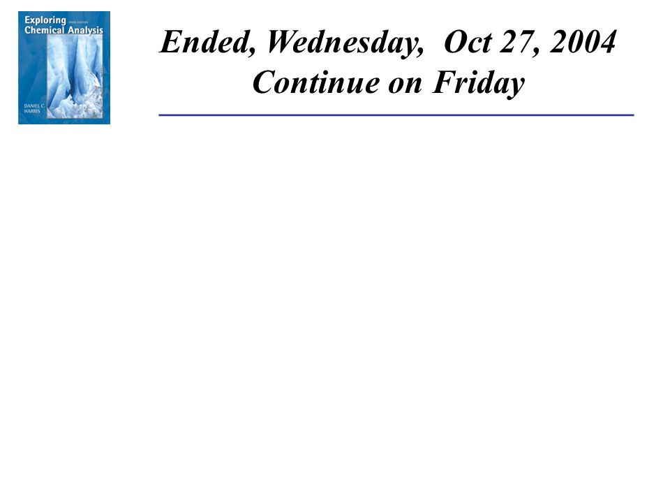______________________________________ Ended, Wednesday, Oct 27, 2004 Continue on Friday