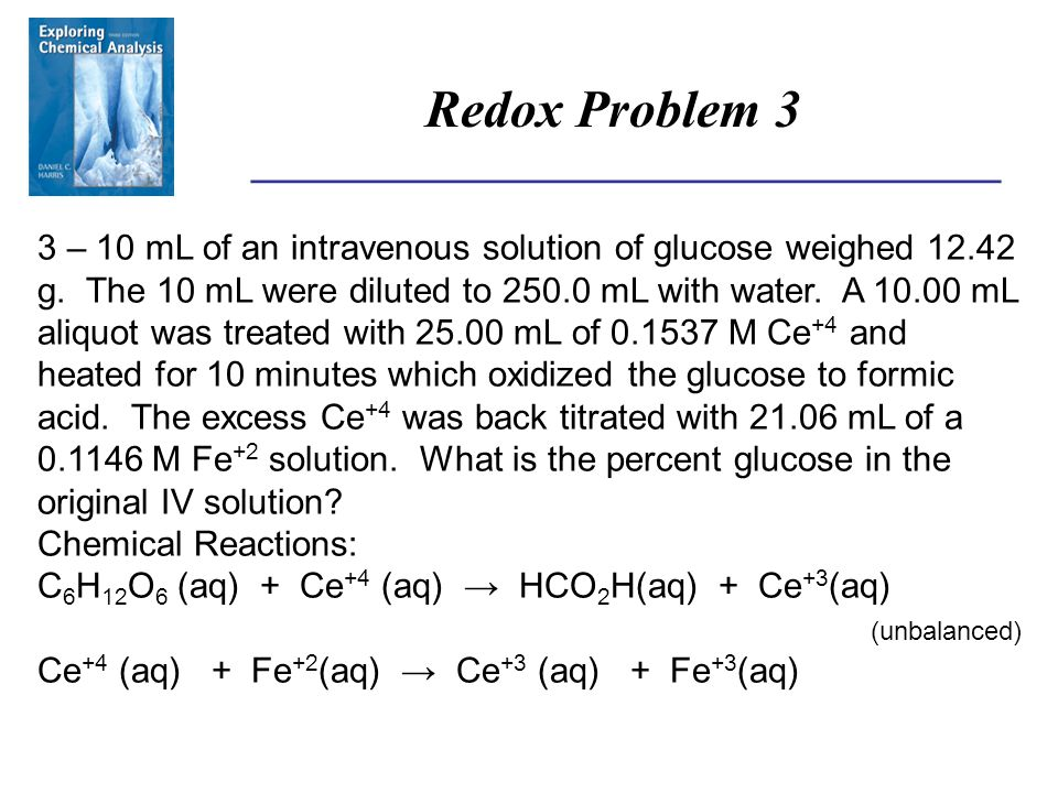 ______________________________________ Redox Problem 3 3 – 10 mL of an intravenous solution of glucose weighed 12.42 g.
