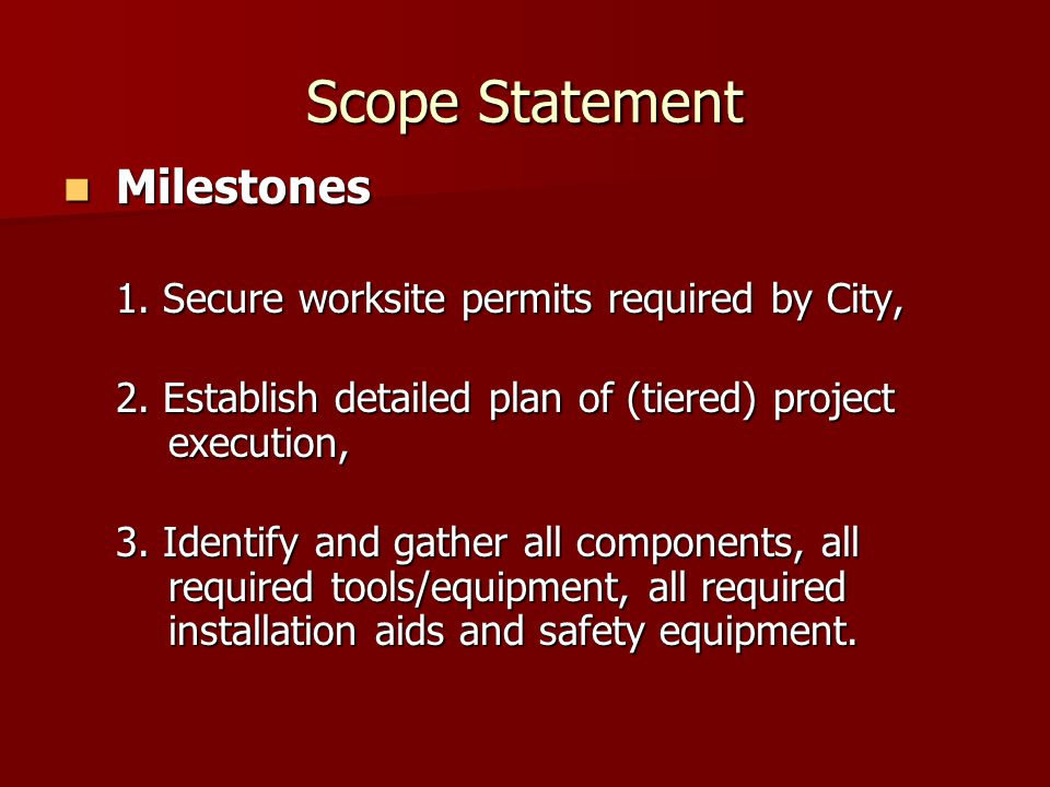 Scope Statement Milestones Milestones 1. Secure worksite permits required by City, 2.