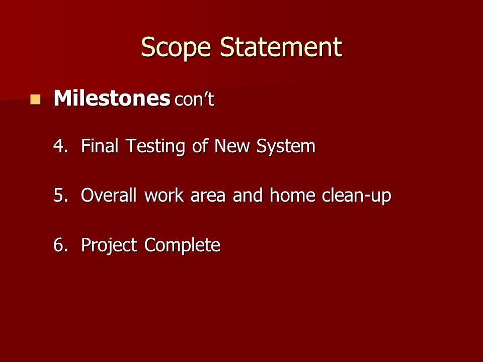 Scope Statement Milestones con't Milestones con't 4.