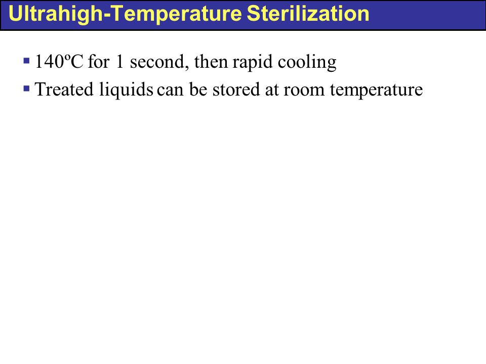 Ultrahigh-Temperature Sterilization  140ºC for 1 second, then rapid cooling  Treated liquids can be stored at room temperature