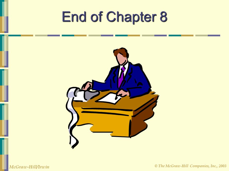 © The McGraw-Hill Companies, Inc., 2003 McGraw-Hill/Irwin End of Chapter 8