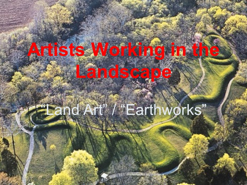 Artists Working in the Landscape Land Art / Earthworks