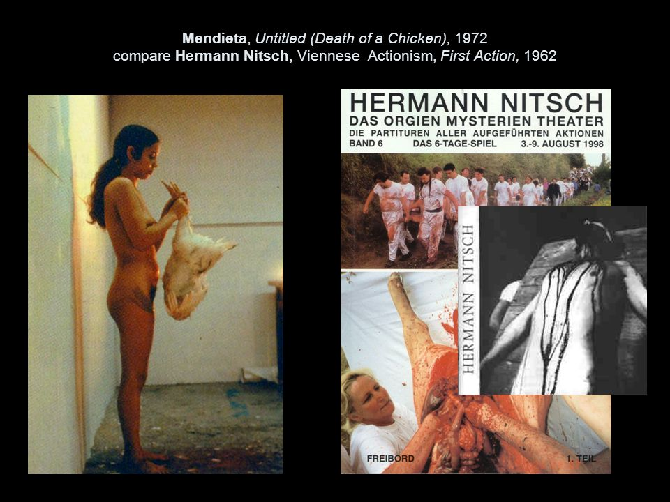 Mendieta, Untitled (Death of a Chicken), 1972 compare Hermann Nitsch, Viennese Actionism, First Action, 1962