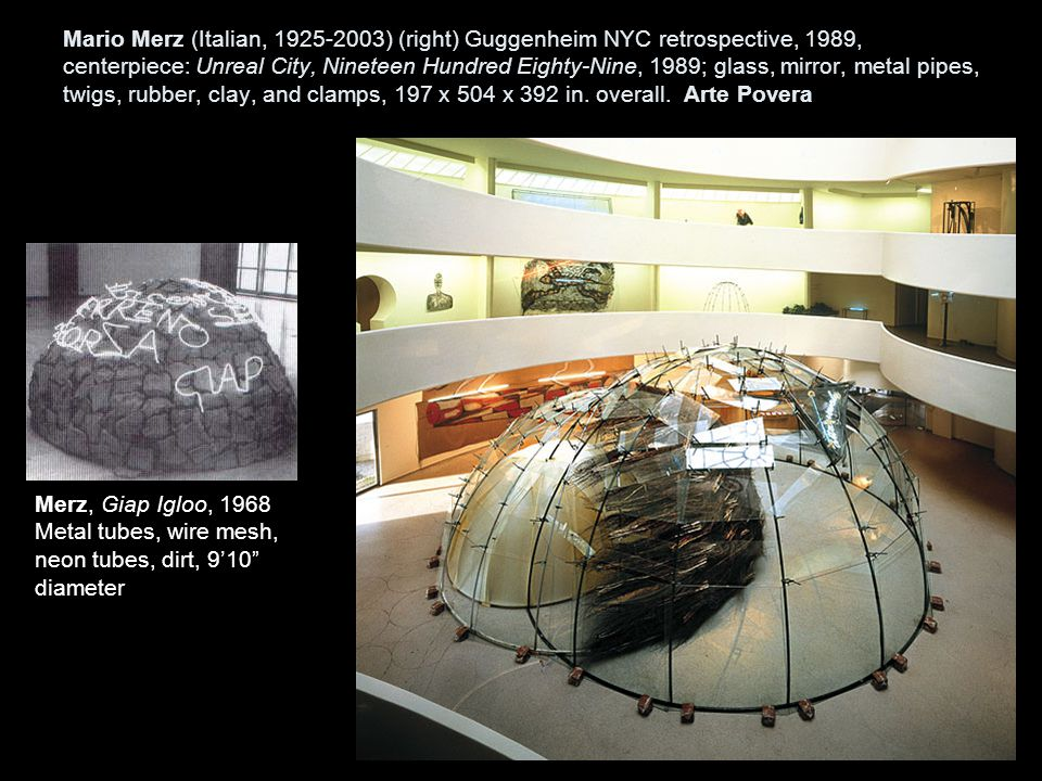 Mario Merz (Italian, 1925-2003) (right) Guggenheim NYC retrospective, 1989, centerpiece: Unreal City, Nineteen Hundred Eighty-Nine, 1989; glass, mirror, metal pipes, twigs, rubber, clay, and clamps, 197 x 504 x 392 in.