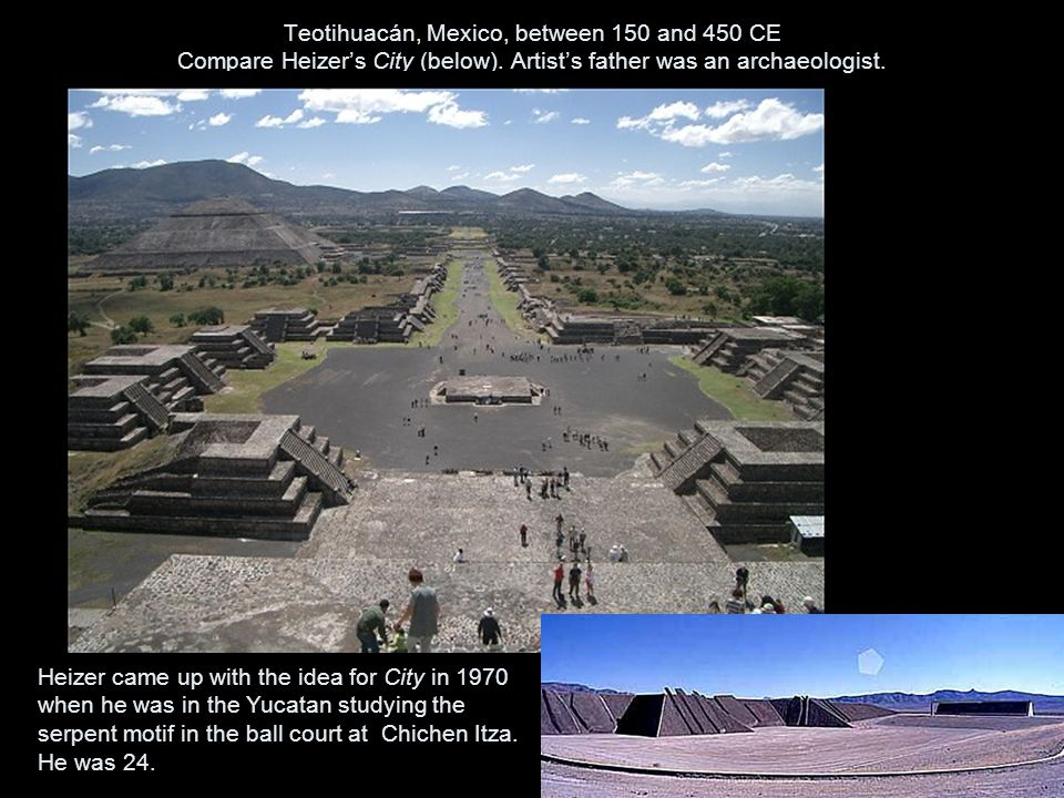 Teotihuacán, Mexico, between 150 and 450 CE Compare Heizer's City (below).