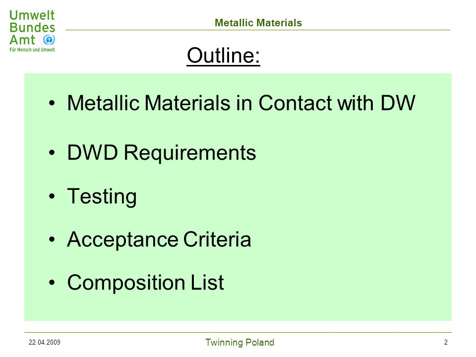 Twinning Poland Metallic Materials 22.04.20092 Metallic Materials in Contact with DW DWD Requirements Testing Acceptance Criteria Composition List Outline:
