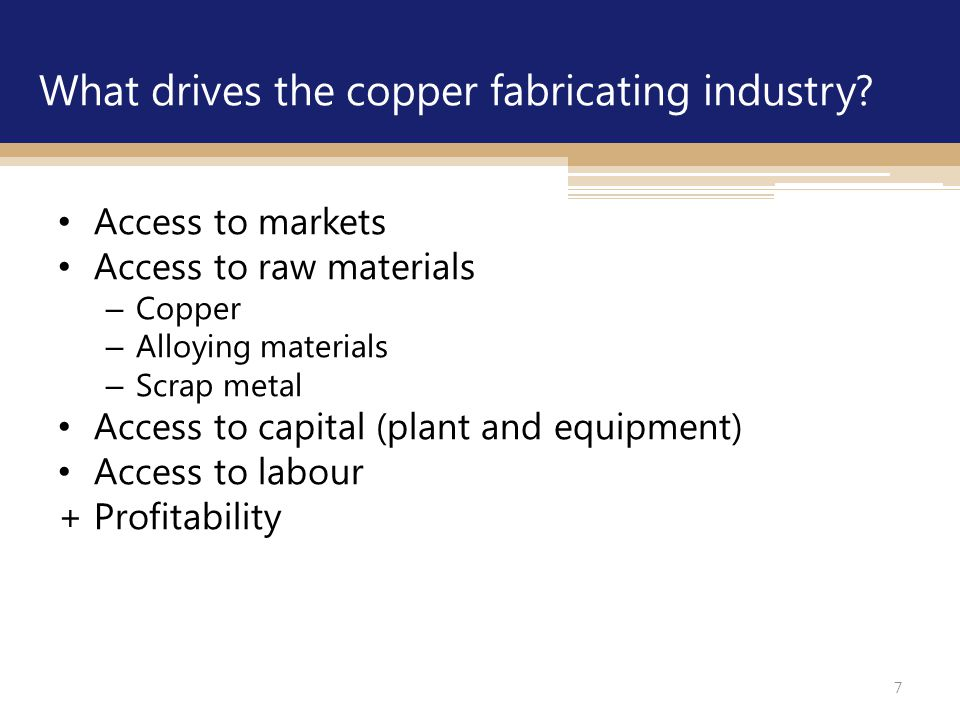 7 What drives the copper fabricating industry.