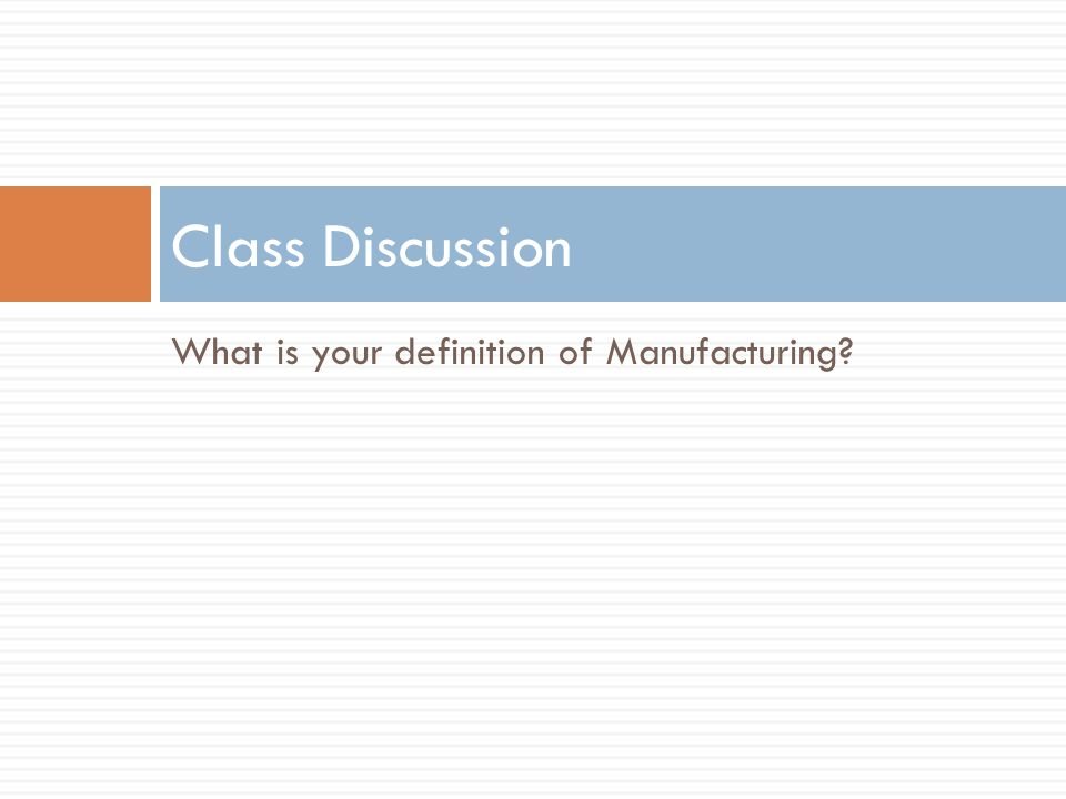 What is your definition of Manufacturing? Class Discussion