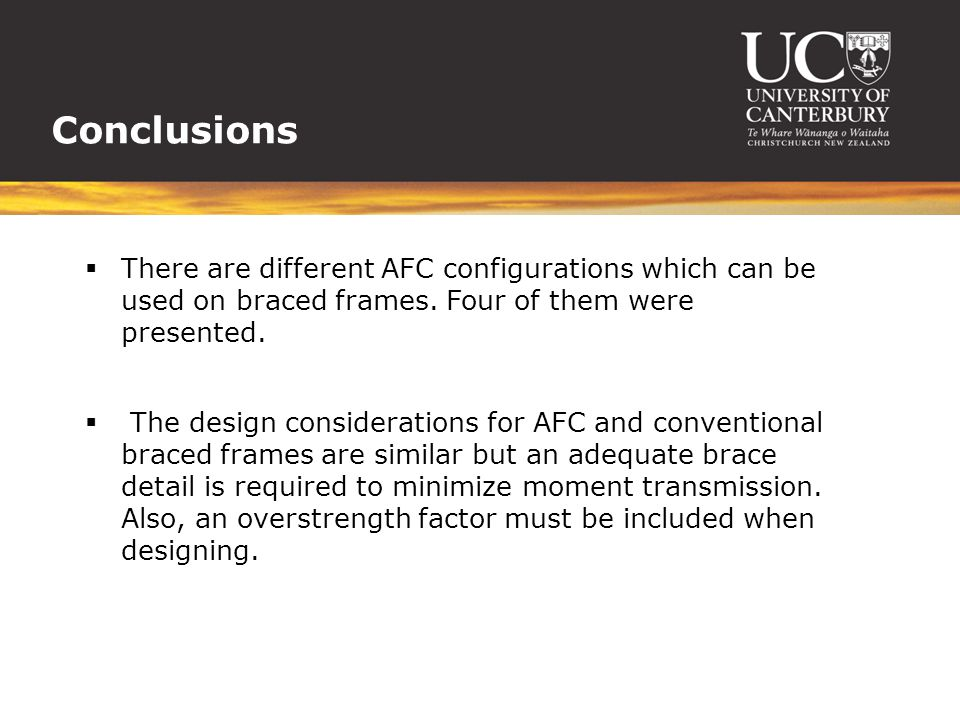 Conclusions  There are different AFC configurations which can be used on braced frames. Four of them were presented.  The design considerations for