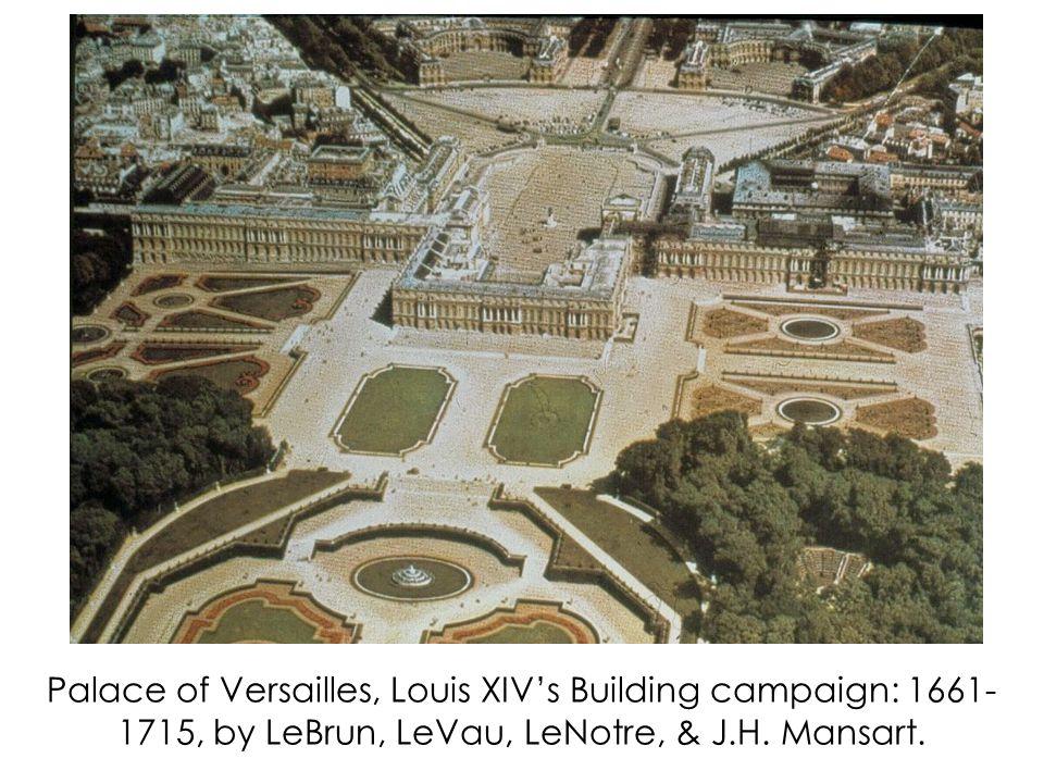 Palace of Versailles, Louis XIV's Building campaign: 1661- 1715, by LeBrun, LeVau, LeNotre, & J.H.