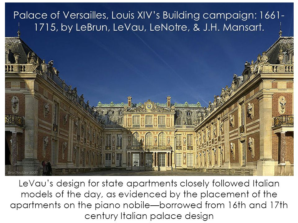 LeVau's design for state apartments closely followed Italian models of the day, as evidenced by the placement of the apartments on the piano nobile—borrowed from 16th and 17th century Italian palace design