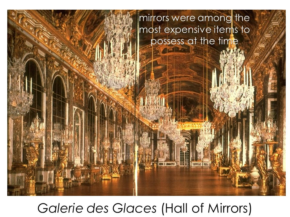 Galerie des Glaces (Hall of Mirrors) mirrors were among the most expensive items to possess at the time