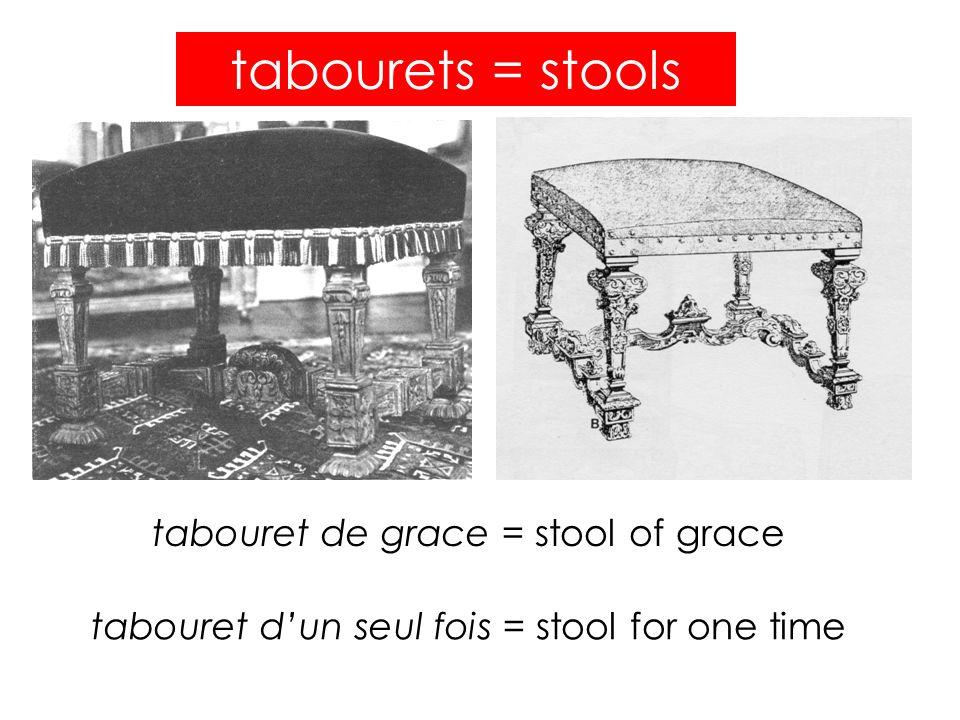 tabourets = stools tabouret de grace = stool of grace tabouret d'un seul fois = stool for one time