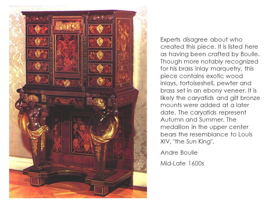 Experts disagree about who created this piece. It is listed here as having been crafted by Boulle.