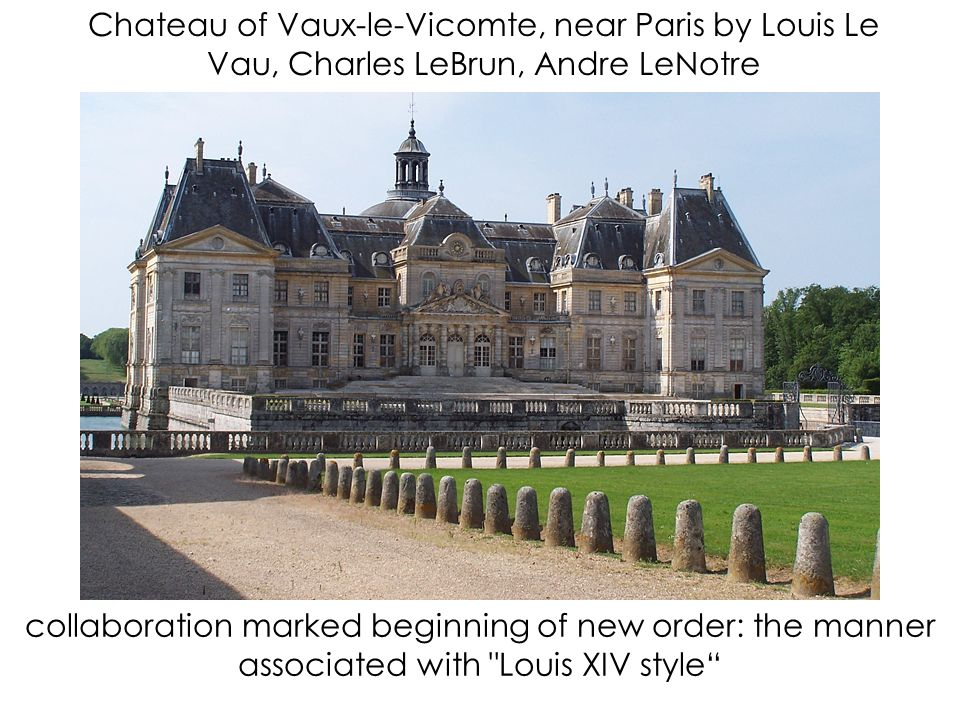 Chateau of Vaux-le-Vicomte, near Paris by Louis Le Vau, Charles LeBrun, Andre LeNotre collaboration marked beginning of new order: the manner associated with Louis XIV style