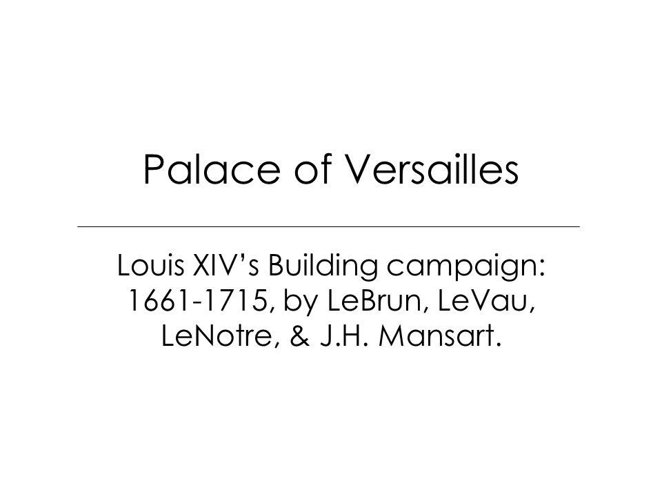 Palace of Versailles Louis XIV's Building campaign: 1661-1715, by LeBrun, LeVau, LeNotre, & J.H.