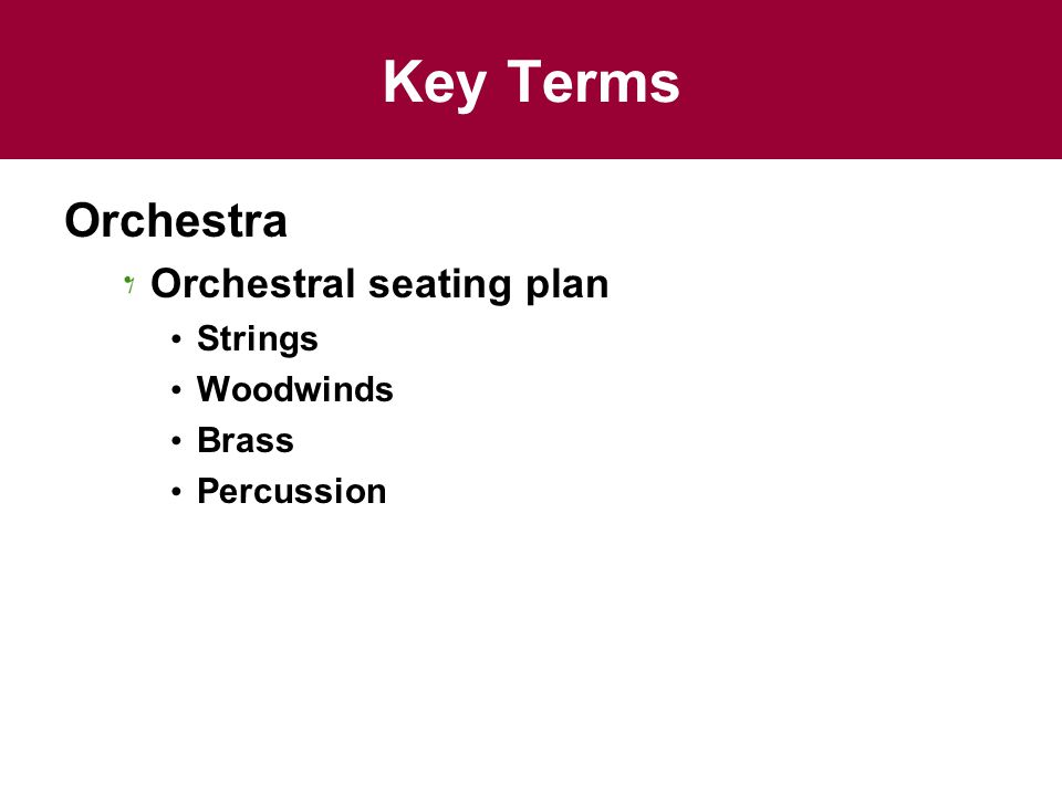 Key Terms Orchestra Orchestral seating plan Strings Woodwinds Brass Percussion