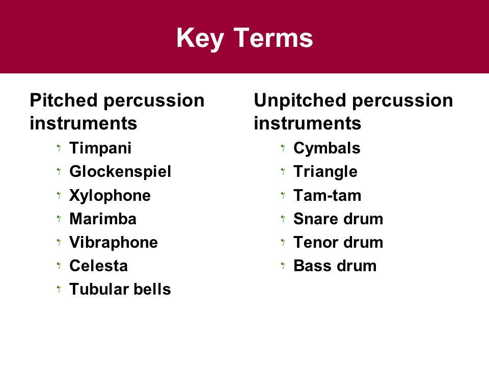 Key Terms Pitched percussion instruments Timpani Glockenspiel Xylophone Marimba Vibraphone Celesta Tubular bells Unpitched percussion instruments Cymb