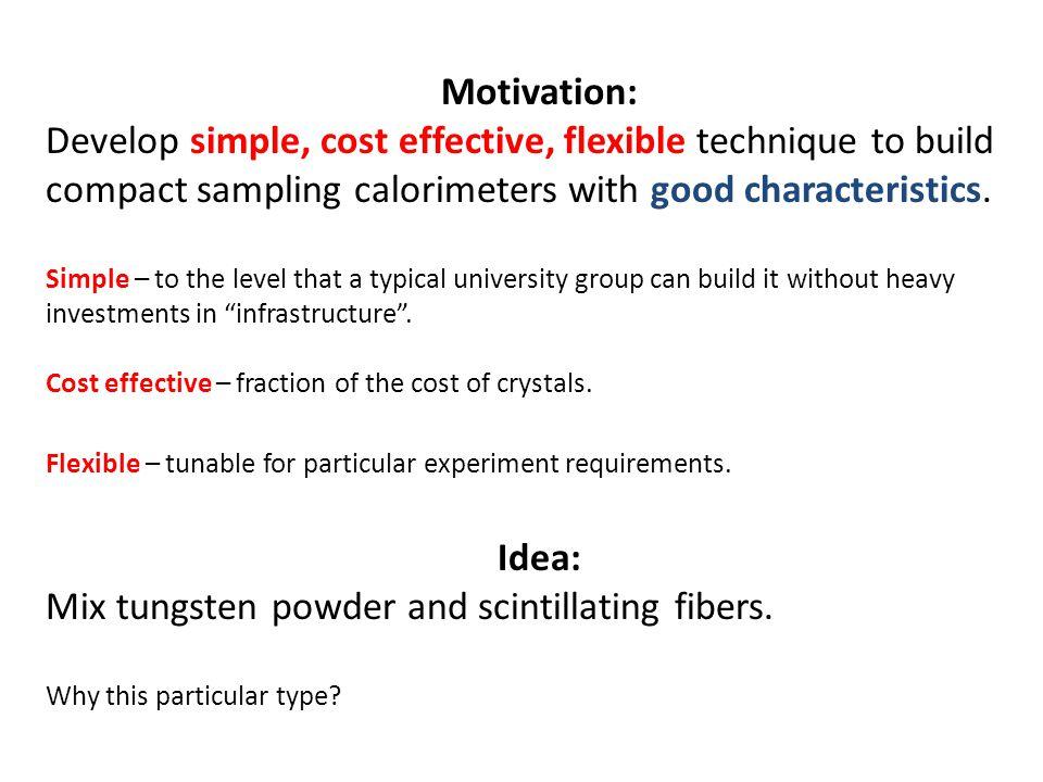 Motivation: Develop simple, cost effective, flexible technique to build compact sampling calorimeters with good characteristics.