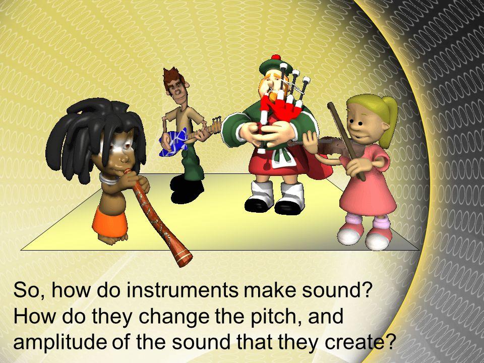So, how do instruments make sound.