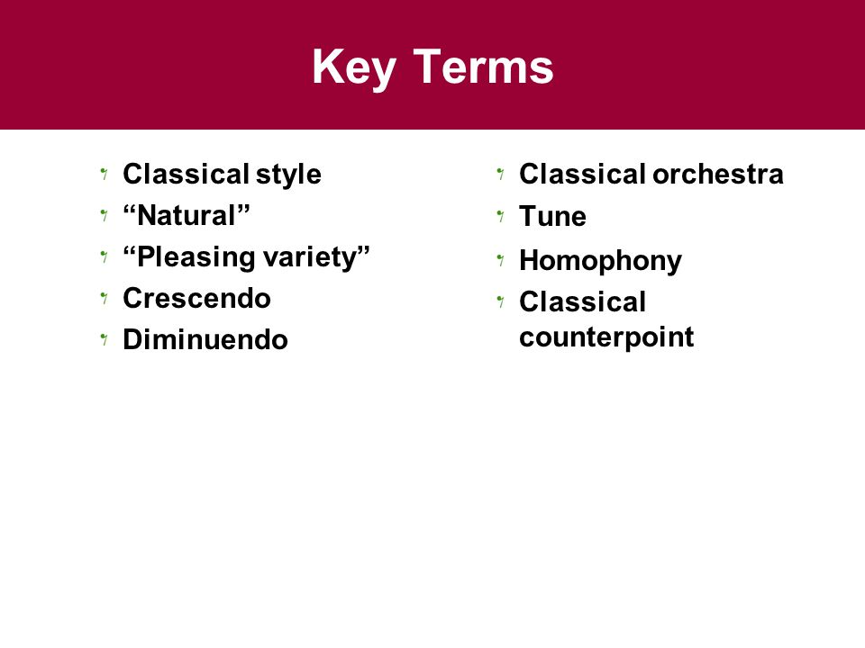Key Terms Classical style Natural Pleasing variety Crescendo Diminuendo Classical orchestra Tune Homophony Classical counterpoint